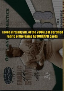 2004 Leaf Certified Fabric of the Game (Need all autograph versions)